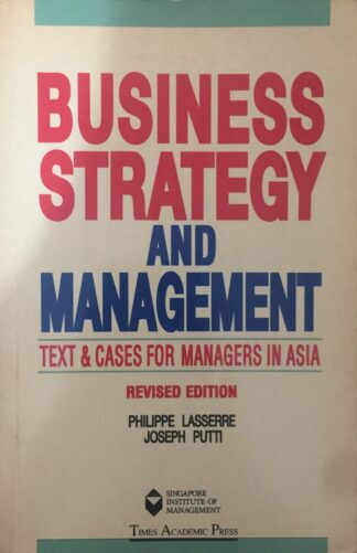 Business Strategy and Management: Text & Cases for Managers in Asia by Philippie Lasserre, Joseph Putti