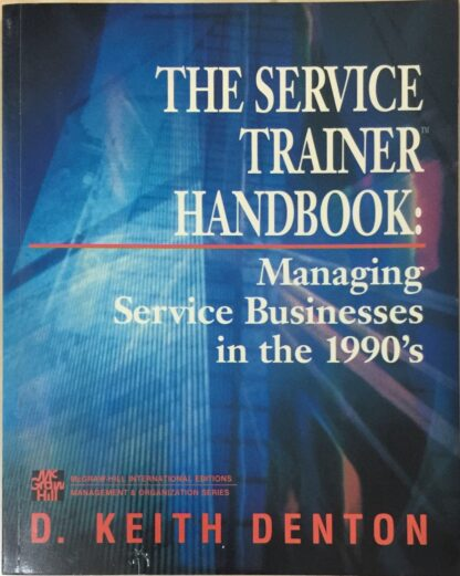The Service Trainer Handbook: Managing Service Businesses in the 1990's by D. Keith Denton