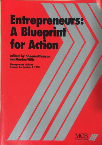 Entrepreneurs: A Blueprint for Action by Sheena Atkinson, Gordon Wills