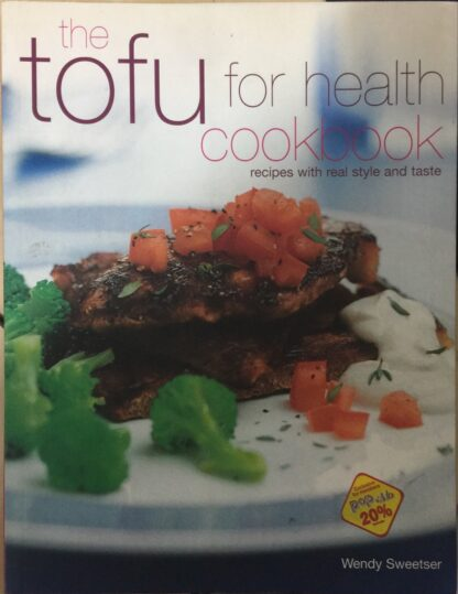 The Tofu for Health Cookbook: Recipes with Real Style and Taste by Wendy Sweetser