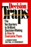 Decision Traps: the Ten Barriers to Brilliant Decision-Making & How to Overcome Them by J. Edward Russo & Paul J.H. Schoemaker