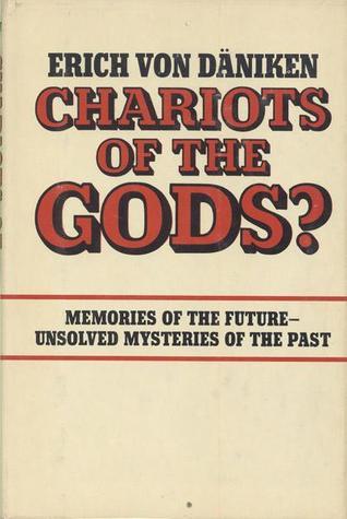 Chariots of the Gods? (1969) by Erich von Daniken