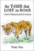 The Tiger that Lost its Roar: A Tale of Malaysia's Political Economy by Tony Pua