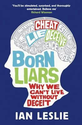 Born Liars: Why We Can't Live Without Deceit by Ian Leslie
