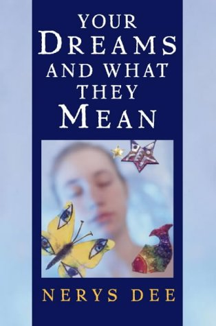 Your Dreams and What They Mean by Nerys Dee