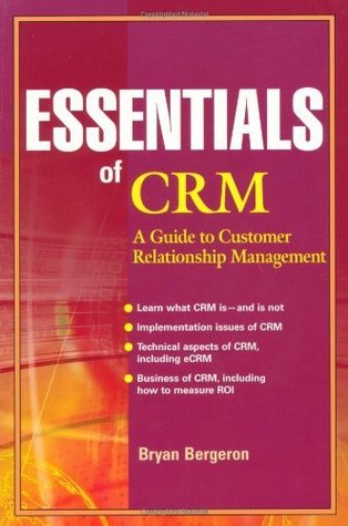 Essentials of CRM: A Guide to Customer Relationship Management by Bryan Bergeron