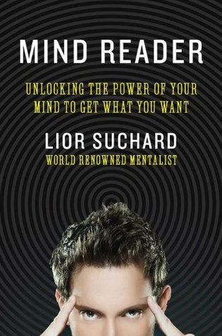 Mind Reader: Unlocking the Power of Your Mind to Get What You Want by Lior Suchard