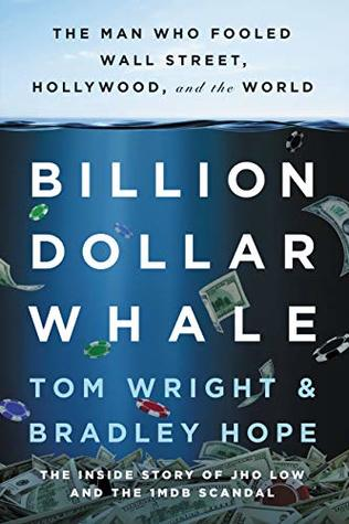 Billion Dollar Whale: The Man Who Fooled Wall Street, Hollywood, and the World by Tom Wright & Bradley Hope