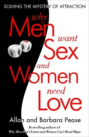 Why Men Want Sex and Women Need Love: Solving the Mystery of Attraction by Allan & Barbara Pease