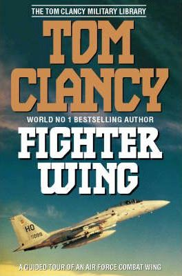 Fighter Wing: A Guided Tour of an Air Force Combat Wing by Tom Clancy
