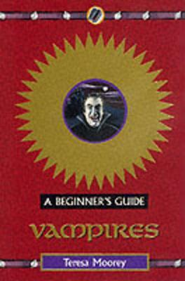 Vampires: A Beginner's Guide by Teresa Moorey