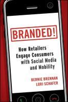 Branded!: How Retailers Engage Consumers with Social Media and Mobility by Bernie Brennan