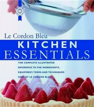 Kitchen Essentials: The Complete Illustrated Reference to the Ingredients, Equipment, Terms, and Techniques Used By Le Cordon Bleu by Le Cordon Bleu