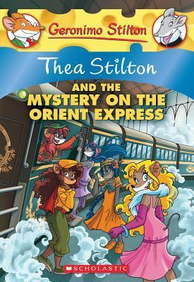 Thea Stilton and the Mystery on the Orient Express by Thea Stilton