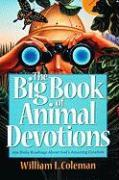 The Big Book of Animal Devotions: 250 Daily Readings about God's Amazing Creation by William L. Coleman