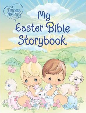 Precious Moments: My Easter Bible Storybook by Various Authors