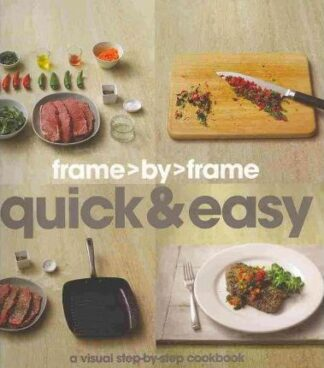 Frame by Frame: Quick and Easy - A Visual Step-by-step Cookbook by Parragon Books
