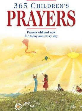 365 Children's Prayers: Prayers Old and New for Today and Every Day by Carol Watson