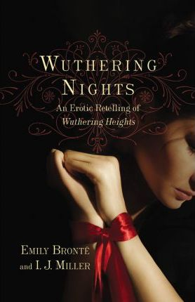 Wuthering Nights: An Erotic Retelling of Wuthering Heights by Emily Bronte & I. J. Miller