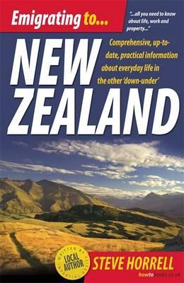 Emigrating to New Zealand: Comprehensive, Practical Information about the Emigration Process and Life in the Other Down Under by Steve Horrell