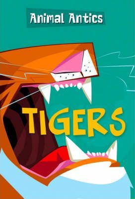 Animal Antics: Tigers by Monica Hughes