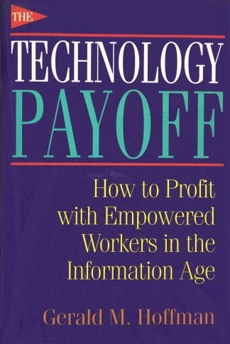 The Technology Payoff: How To Profit With Empowered Workers In The Information Age by Gerald M. Hoffman