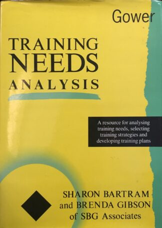 Training Needs Analysis: A Resource for Identifying Training Needs, Selecting Training Strategies, and Developing Training Plans (1994) by Sharon Bartram & Brenda Gibson