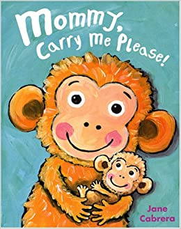 Mommy, Carry Me Please! by Jane Cabrera