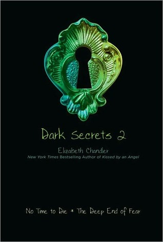 Dark Secrets 2: No Time to Die / The Deep End of Fear by Elizabeth Chandler