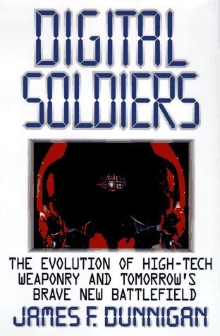 Digital Soldiers: The Evolution of High-Tech Weaponry and Tomorrow's Brave New Battlefield by James F. Dunnigan