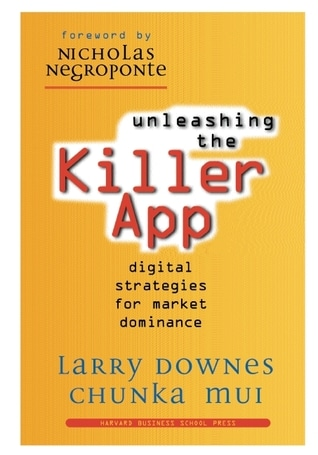 Unleashing the Killer App: Digital Strategies for Market Dominance (Dust Jacket Missing) by Larry Downes