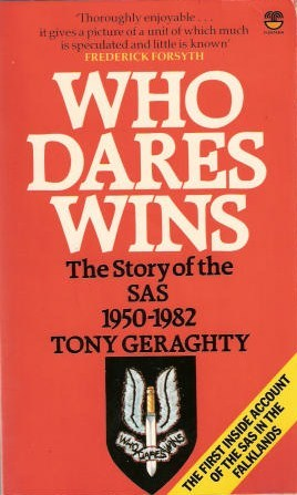 Who Dares Wins: The Story of the SAS 1950-1982 by Tony Geraghty