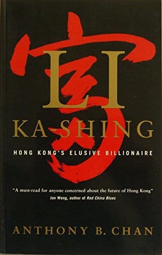 Li Ka Shing: Hong Kong's Elusive Billionaire by Anthony B. Chan
