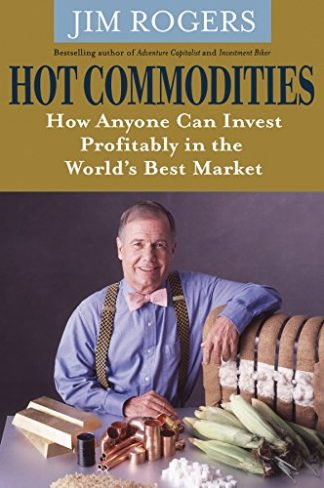 Hot Commodities: How Anyone Can Invest Profitably in the World's Best Market by Jim Rogers