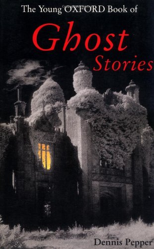 The Young Oxford Book of Ghost Stories by Dennis Pepper