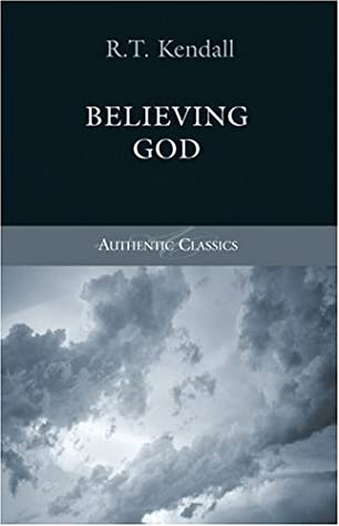 Believing God by R T Kendall