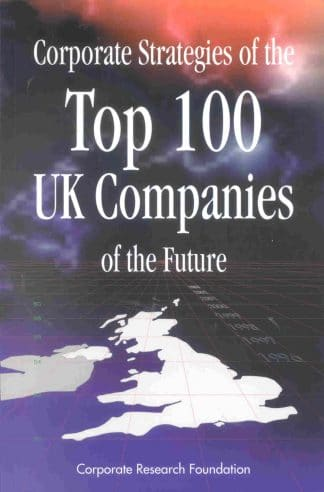 Corporate Strategies of the Top 100 UK Companies of the Future by Various