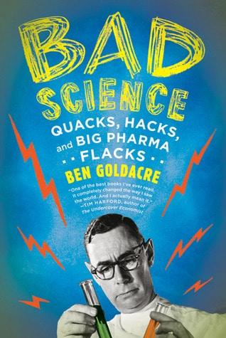 Bad Science: Quacks, Hacks, and Big Pharma Flacks by Ben Goldacre
