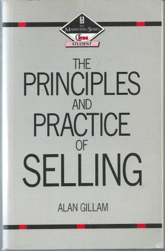 The Principles and Practice of Selling (Marketing Series: Student) by Alan Gillam