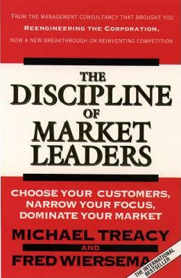 The Discipline Of Market Leaders by Michael Treacy