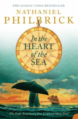 In the Heart of the Sea: The Epic True Story That Inspired Moby-Dick by Nathaniel Philbrick