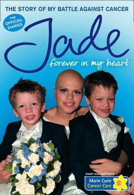 Jade Forever In My Heart: The Story Of My Battle Against Cancer by Jade Goody