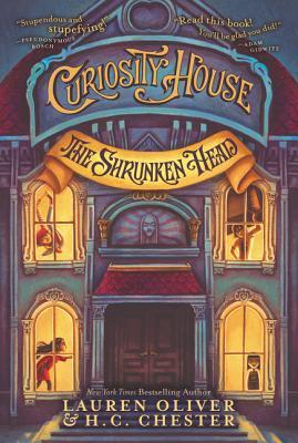 Curiosity House: The Shrunken Head by Lauren Oliver