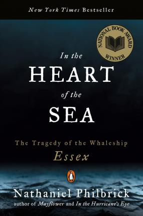 In the Heart of the Sea: The Tragedy of the Whaleship Essex by Nathaniel Philbrick
