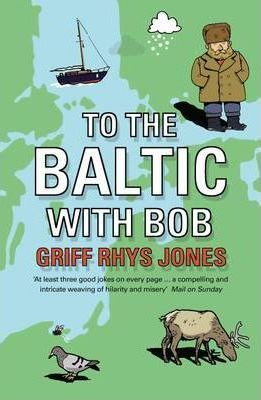 To The Baltic With Bob by Griff Rhys-Jones