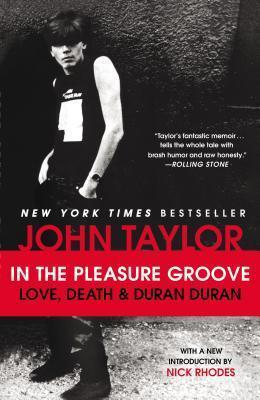 In the Pleasure Groove: Love, Death, and Duran Duran by John Taylor