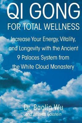 Qi Gong for Total Wellness: Increase Your Energy, Vitality, and Longevity with the Ancient 9 Palaces System from the White Cloud Monastery by Dr. Baolin Wu