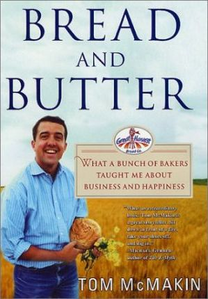 Bread and Butter: What a Bunch of Bakers Taught Me About Business and Happiness by Tom McMakin