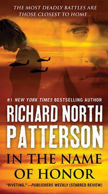 In the Name of Honor: A Thriller by Richard North Patterson