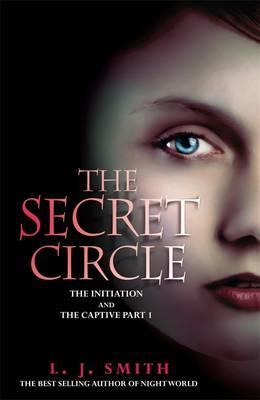 The Secret Circle: The Initiation and The Captive Part I by L.J. Smith